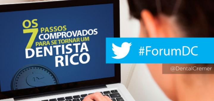 #ForumDC no Twitter: Os 7 Passos comprovados para ser um Dentista Rico