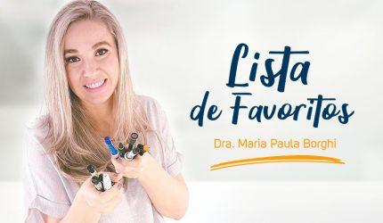Lista de Favoritos: conheça os queridinhos da Dra. Maria Paula Borghi