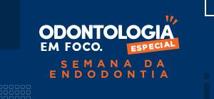 Odontologia em Foco: especial Endodontia