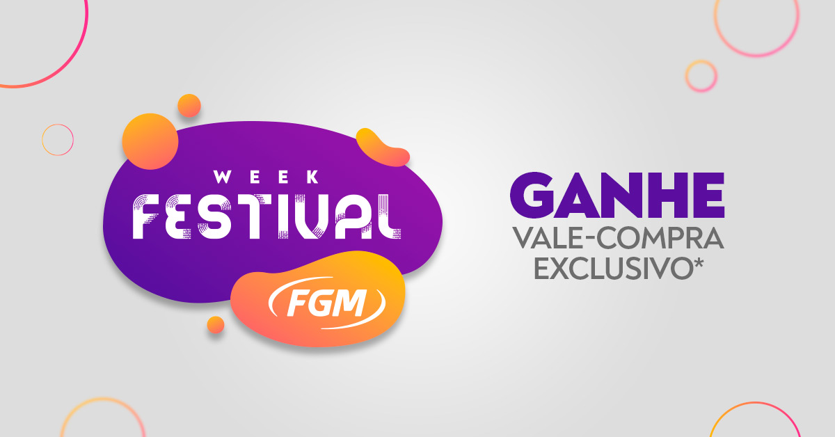 Aproveite as ofertas da Week Festival da FGM